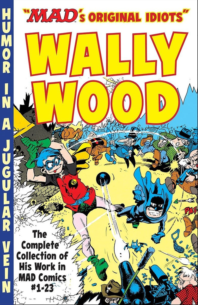 "Mad's ""Original Idiots"" Wally Wood : The Complete Collection of His Work in Mad Comics"