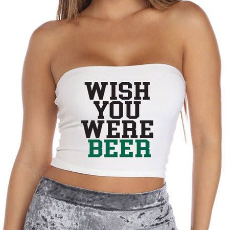 Wish You Were Beer Tube Top