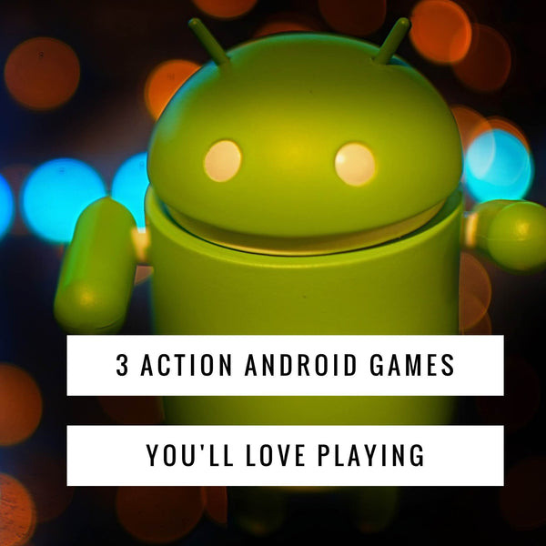 3 Action Android games you'll love playing