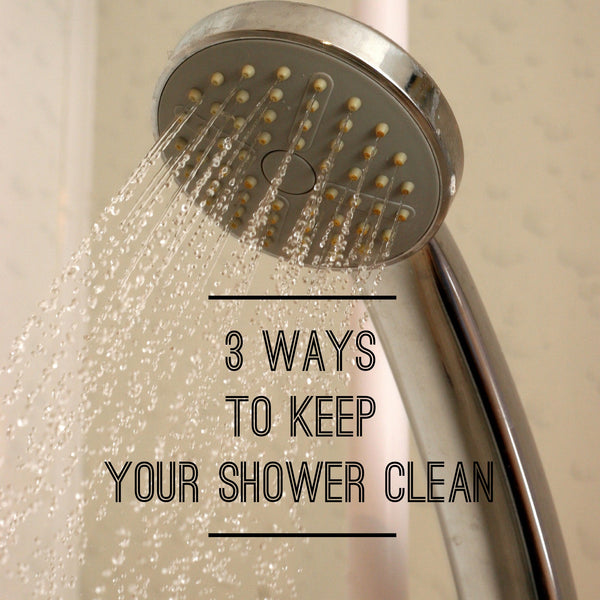 3 ways to keep your shower clean