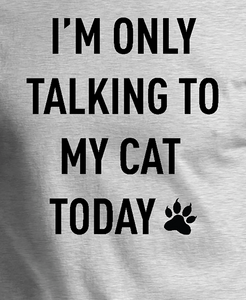 I'm Only Talking to My Cat Today Funny Shirt
