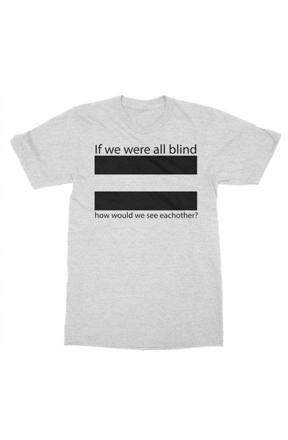 """If we were all blind""  Mens t-shirt"
