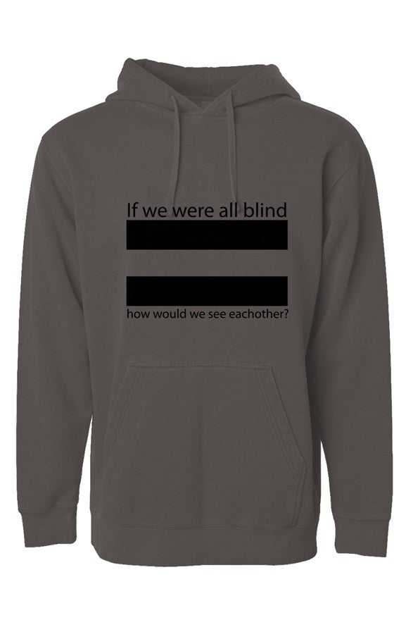 """If we were all blind"" Independent Pigment Dyed Hoodie"