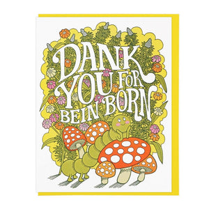 Dank You For Bein' Born Card - World Famous Original