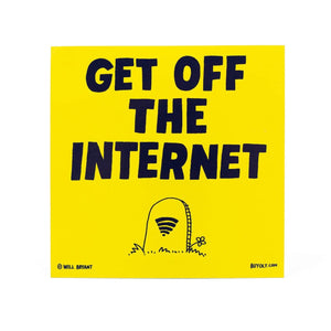 Get Off The Internet Sticker - World Famous Original