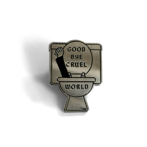Goodbye Cruel World Pin - World Famous Original