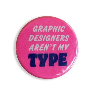 "Graphic Designers Arent My Type Button - 1.75"" - World Famous Original"