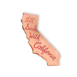 I'll Sink With California Pin -Rose Gold unLIMITED edition - World Famous Original