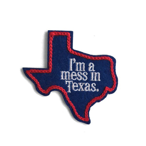 I'm A Mess In Texas Patch - World Famous Original