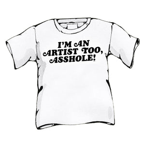 I'm An Artist Too Asshole Shirt - World Famous Original