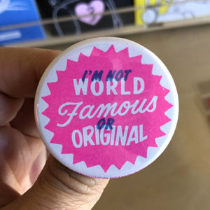 "I'm Not WORLD FAMOUS or ORIGINAL Button - 1.75"" - World Famous Original"
