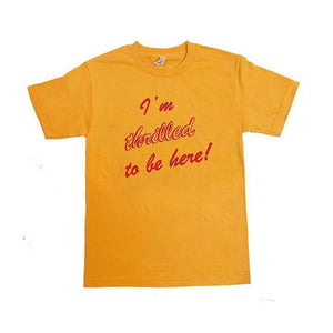 I'm Thrilled T-Shirt - World Famous Original