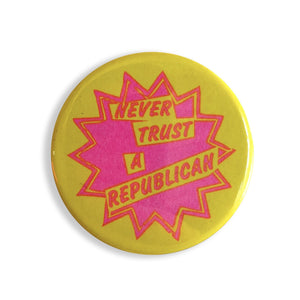 "Never Trust A Republican Button - 1.75"" - World Famous Original"