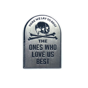 The Ones Who Love Us Best Pin - World Famous Original