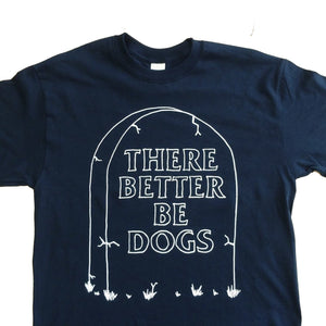 There Better Be Dogs Shirt - World Famous Original