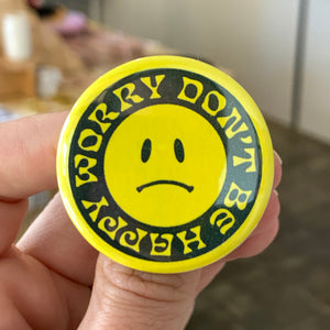 Worry Don't Be Happy Button - 1.75""