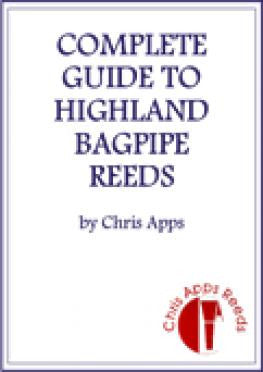 Complete Guide to Highland Bagpipe Reeds by Chris Apps