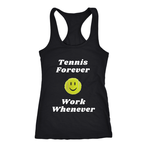 Tennis Forever - Work Whenever - Ladies Racerback Tank