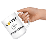 Coffee then Pickleball - Large Coffee Mug