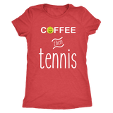 Coffee Then Tennis - LADIES NEXT LEVEL TRIBLEND SHIRT
