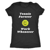 Tennis Forever - Work Whenever - Ladies Next Level Triblend Shirt