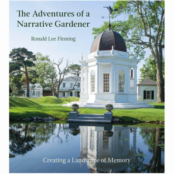 Ronald Lee Fleming, The Adventures of a Narrative Gardener, Creating a Landscape of Memory