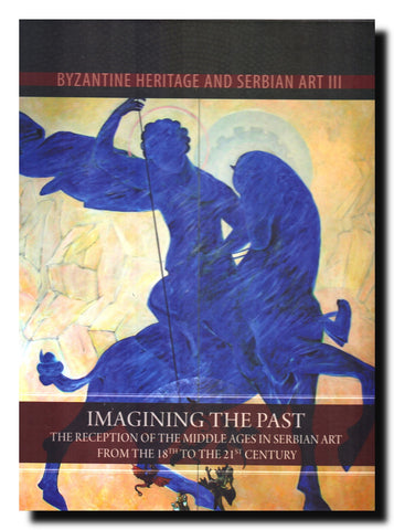Imagining the Past, the Reception of the Middle Ages in the Serbian Art from the 18th to 21st Century