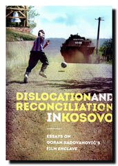 Dislocation and Reconciliation in Kosovo : essays on Goran Radovanović's film Enclave
