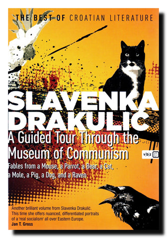 A guided tour through the museum of communism : fables from a mouse, a parrot, a bear, a cat, a mole, a pig, a dog, and a raven