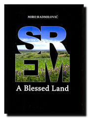 Srem : blagoslovena zemlja : [fotomonografija] = a blessed land : [photomonography]