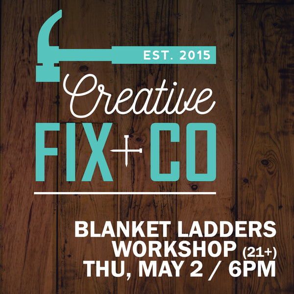 05/02 -  6PM - Blanket Ladders Workshop (21+)