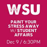 12/09 Paint Your Stress Away with WSU Student Affairs