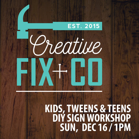 12/16 - 1PM Kids, Tweens & Teens DIY SIGN Workshop