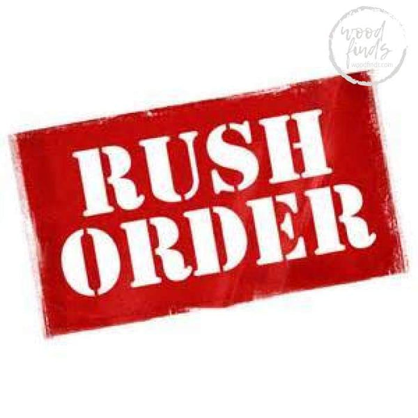 Additional Rush order & Added 2 Day Delivery Wood Finds