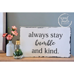 Always Stay Humble and Kind Wood Sign Wood Finds