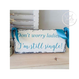 Dont Worry Ladies Im Still Single Ring Bearer Sign | Handmade Wood Sign Wood Finds