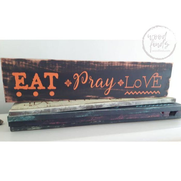 Eat Pray Love Sign Wood Sign Wood Finds