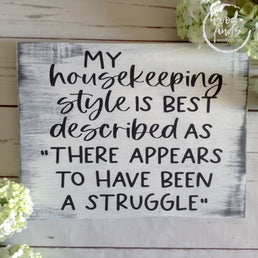 Rustic White My Housekeeping Style is Best Described As There Appears To Have Been a Struggle Wood Sign, Funny Housewarming Gift