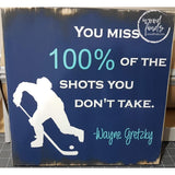 Hockey You miss 100% of the shots you dont take - Wayne Gretzky Wood Sign Wood Finds