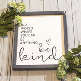 In A World Where You Can Be Anything Be Kind Wood Sign WoodFinds