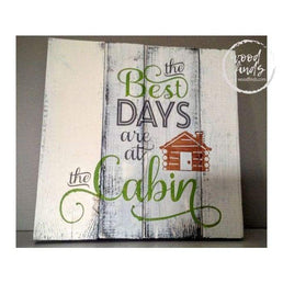 The Best Days are at the Cabin Wood Sign Wood Finds