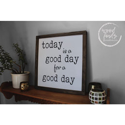 Today is a Good Day for A Good Day Framed Wood Sign - Wood Finds RomanValleyFarm