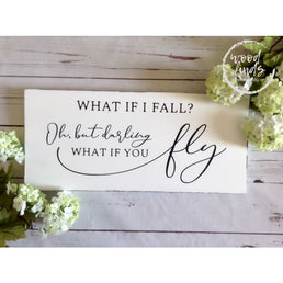 White Country Chic What If I Fall? Oh but Darling, What if you fly Wood Wall Decor, Children's Bedroom Inspiration Sign, Positive Quote Sign