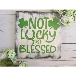 White Rustic Not Lucky Just Blessed St Paddys Day Wood Sign, St Patricks Day Wall Art, St Patricks Day Decoration