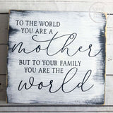 White Rustic To the World You Are A Mother, But to Us You are the World Wood Sign, Gift for Mom, Home Decor Gift for Mothers Day,