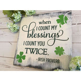 White Rustic When I Count My Blessings I Count You Twice Wood Sign, Irish Blessing, St Patricks Day Wall Art, St Patricks Day Decoration