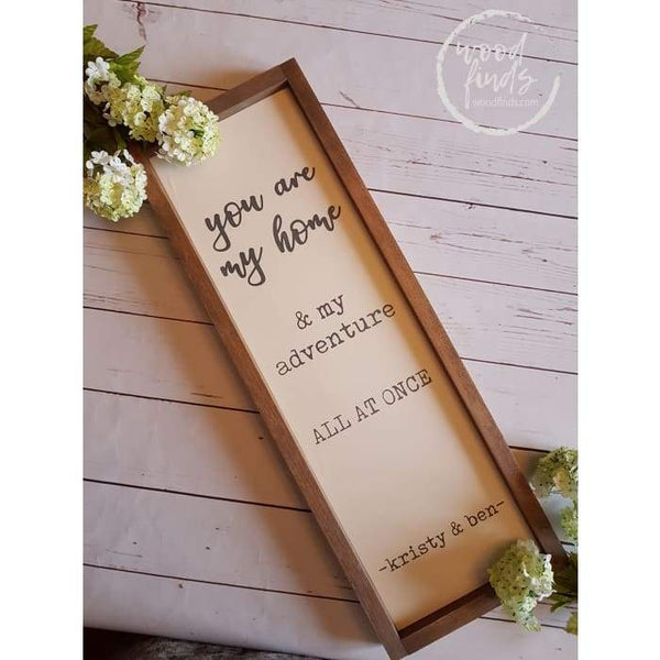 You Are My Home And My Adventure Framed Wood Sign Wood Finds