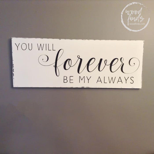 You Will Forever Be My Always Wood Love Quote Sign Wood Finds