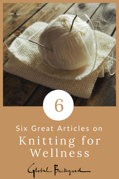 Great articles on Knitting for Wellness -- Roundup from Global Backyard