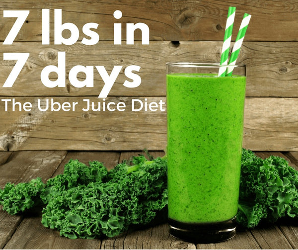 Lose 7lbs in 7 days with the Uber Juice Diet Uber Appliance